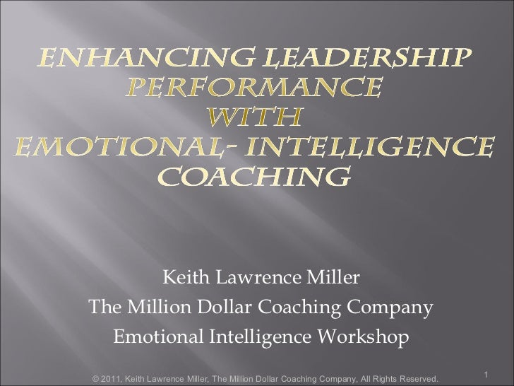 Keith Lawrence Miller The Million Dollar Coaching Company Emotional Intelligence Workshop © 2011, Keith Lawrence Miller, T...