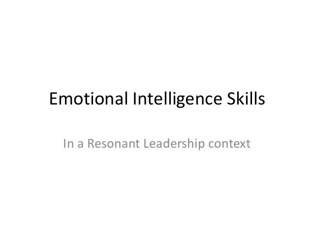 emotional intelligence and resonant leadership essay Emotional inteligence and leadership jf (2007), leadership: emotional intelligence the moderating role of emotional intensity, best papers proceedings of.