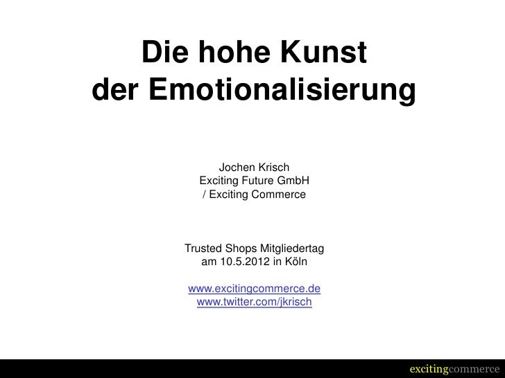 Die hohe Kunstder Emotionalisierung           Jochen Krisch        Exciting Future GmbH        / Exciting Commerce     Tru...