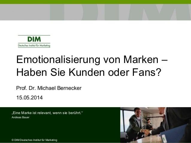 """Emotionalisierung von Marken – Haben Sie Kunden oder Fans? Prof. Dr. Michael Bernecker 15.05.2014 """"Eine Marke ist relevant..."""