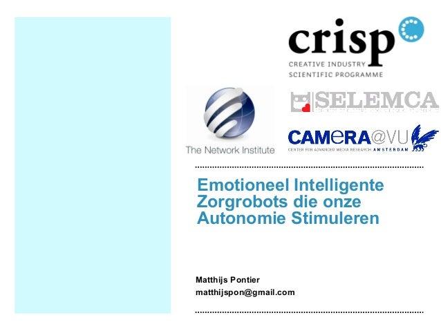 Emotioneel IntelligenteZorgrobots die onzeAutonomie StimulerenMatthijs Pontiermatthijspon@gmail.com