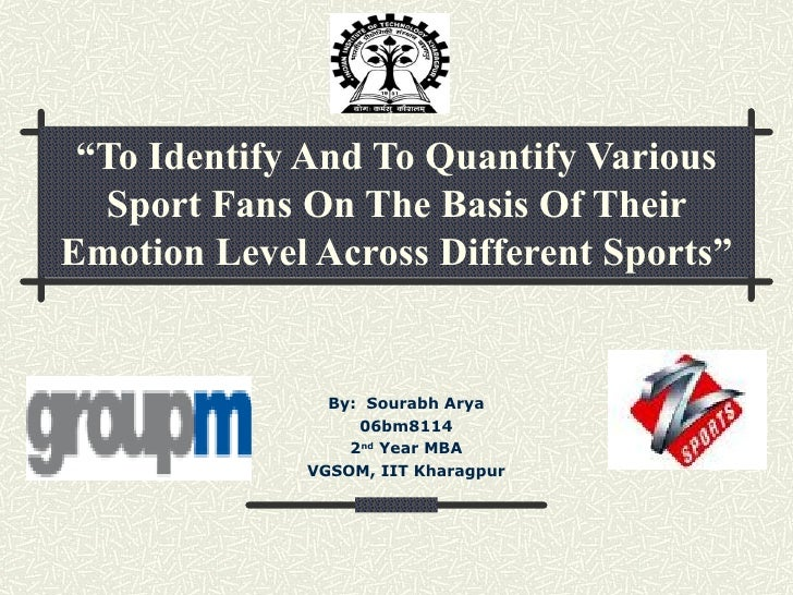 """"""" To Identify And To Quantify Various Sport Fans On The Basis Of Their Emotion Level Across Different Sports"""" By:  Sourabh..."""