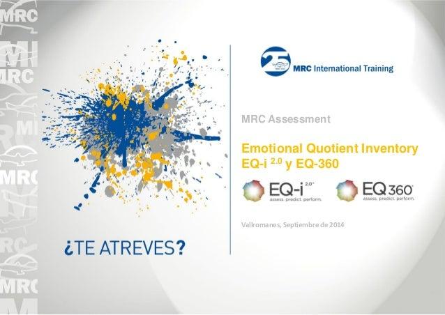 MRC Assessment  Emotional Quotient Inventory EQ-i 2.0 y EQ-360  Vallromanes, Septiembre de 2014