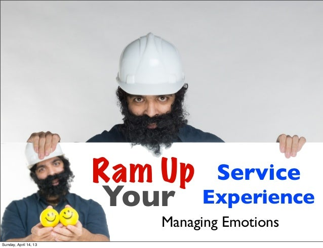 Ram Up Service                        Your Experience                           Managing EmotionsSunday, April 14, 13