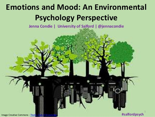 Emotions and Mood: An EnvironmentalPsychology PerspectiveJenna Condie | University of Salford | @jennacondieImage Creative...