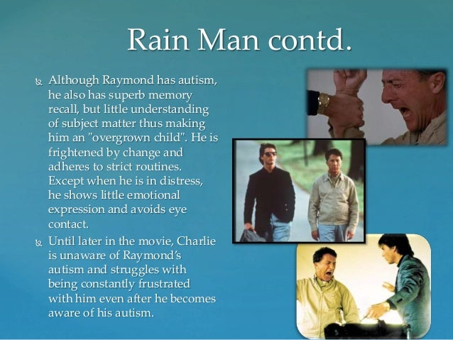 the amazing memory of raymond in the movie rain man Raymond babbitt is the deuteragonist in rain man he is charlie babbitt's brother, who is an autistic savant a running gag is when he requests underwear he is played by dustin hoffman, who also voiced master shifu.