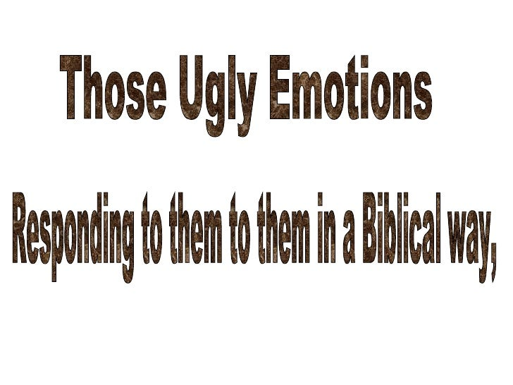 Those Ugly Emotions Responding to them to them in a Biblical way,