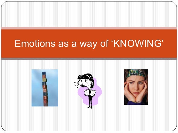 Emotions as a way of 'KNOWING'<br />