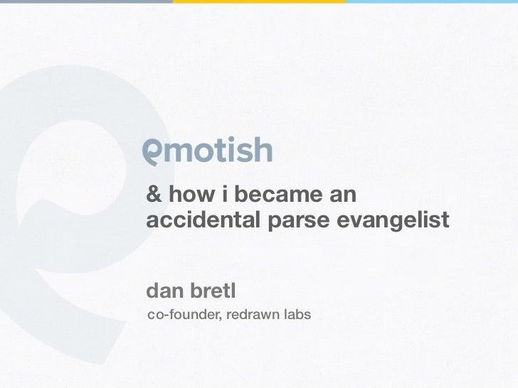 & how i became anaccidental parse evangelistdan bretlco-founder, redrawn labs