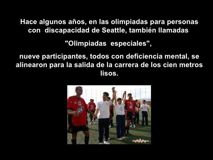 """Hace algunos años, en las olimpiadas para personas con  discapacidad de Seattle, también llamadas  """"Olimpiadas  espec..."""