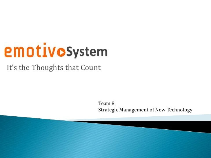It's the Thoughts that Count                           Team 8                           Strategic Management of New Techno...