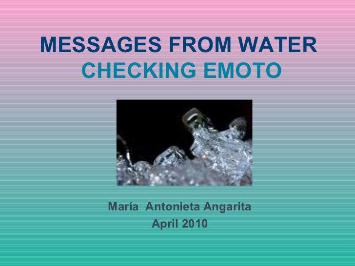MESSAGES FROM WATER   CHECKING EMOTO    María Antonieta Angarita           April 2010