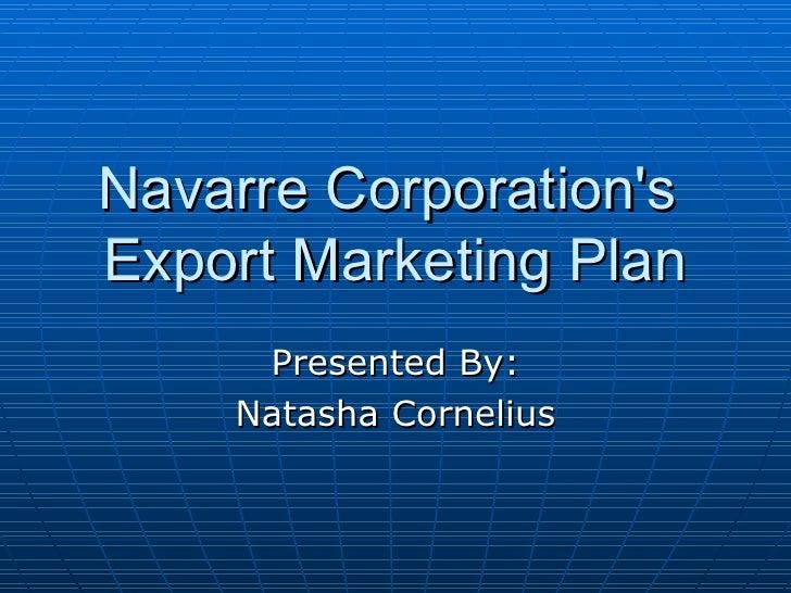 Navarre Corporation's  Export Marketing Plan Presented By: Natasha Cornelius
