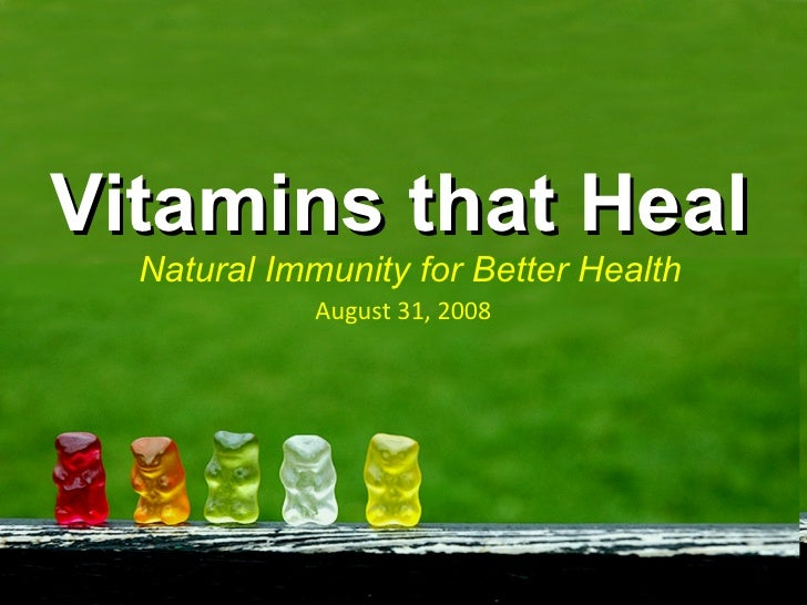 Vitamins that Heal Natural Immunity for Better Health August 31, 2008