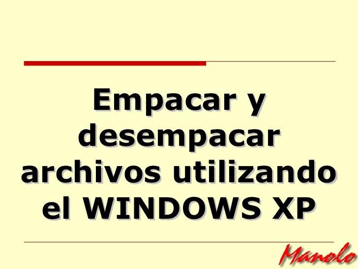 Empacar y desempacar archivos utilizando el WINDOWS XP