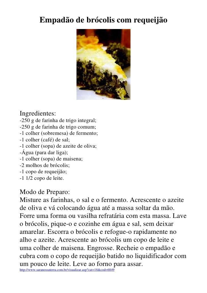 Empadão de brócolis com requeijão     Ingredientes: -250 g de farinha de trigo integral; -250 g de farinha de trigo comum;...