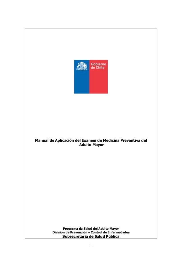 1 Manual de Aplicación del Examen de Medicina Preventiva del Adulto Mayor Programa de Salud del Adulto Mayor División de P...