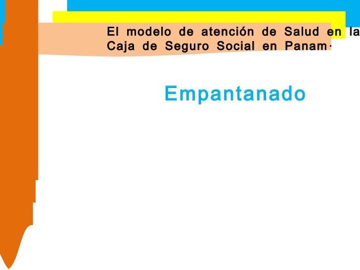 El modelo de atención de Salud en la  Caja de Seguro Social en Panamá Empantanado