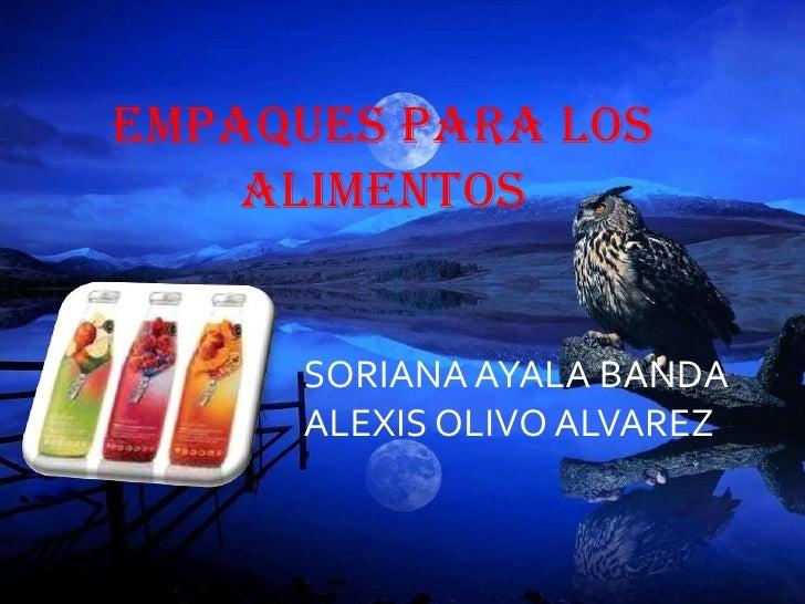 Empaques para los alimentos<br />SORIANA AYALA BANDA<br />ALEXIS OLIVO ALVAREZ<br />