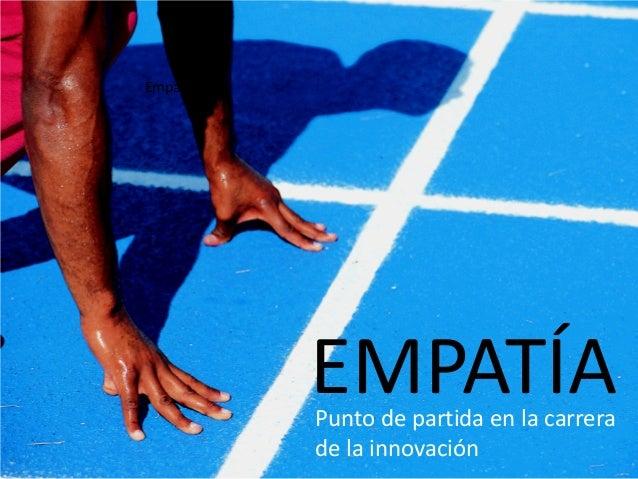 Empatía Punto de partida en la carrera de la innovación EMPATÍA