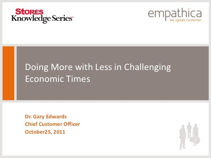 Doing More with Less in ChallengingEconomic TimesDr. Gary EdwardsChief Customer OfficerOctober25, 2011