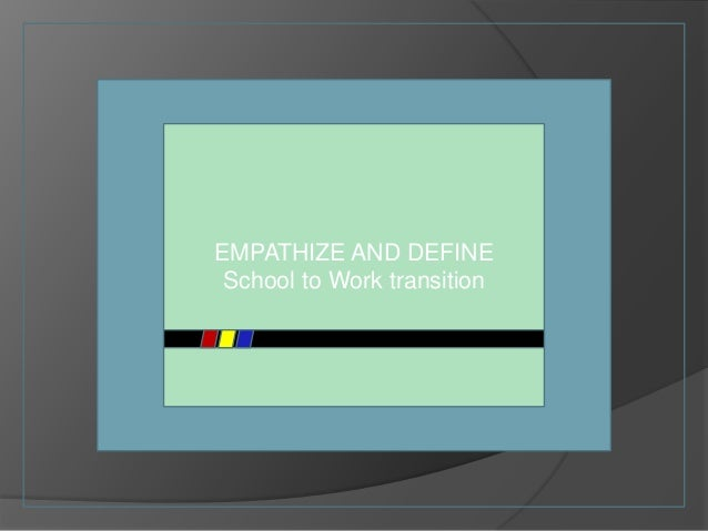 EMPATHIZE AND DEFINE School to Work transition