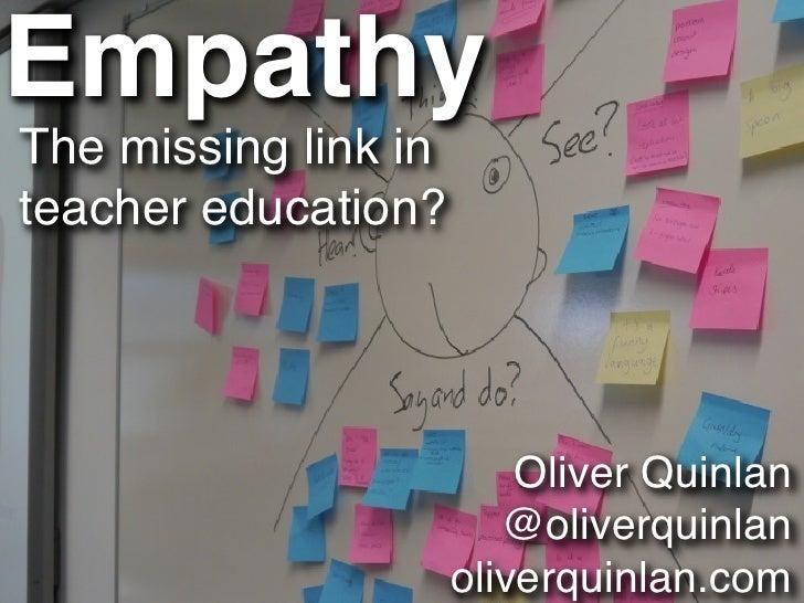 EmpathyThe missing link inteacher education?                          Oliver Quinlan                         @oliverquinla...