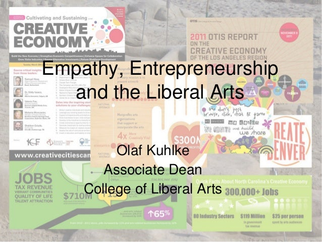 Empathy, Entrepreneurship and the Liberal Arts Olaf Kuhlke Associate Dean College of Liberal Arts