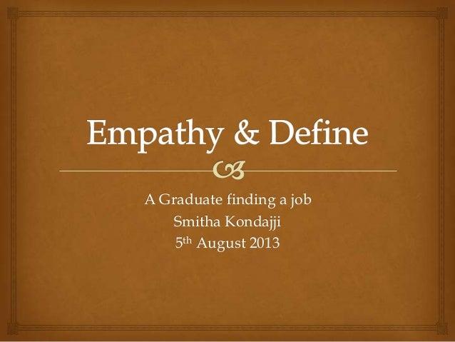 A Graduate finding a job Smitha Kondajji 5th August 2013