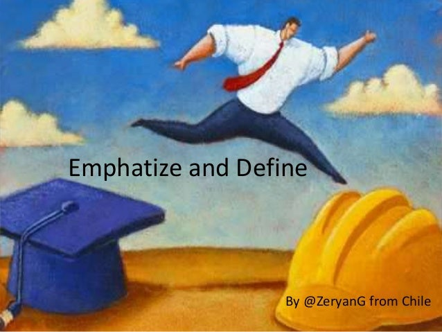 Emphatize and Define By @ZeryanG from Chile