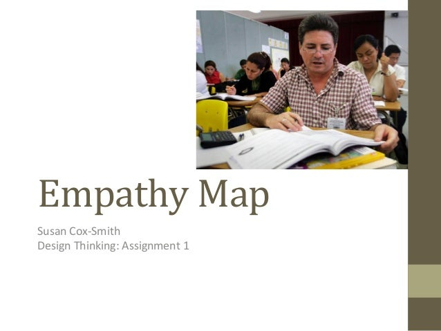 Empathy  Map   Susan  Cox-‐Smith   Design  Thinking:  Assignment  1