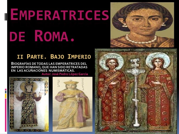 EMPERATRICES       DE ROMA.II PARTE. BAJO IMPERIO<br />BIOGRAFÍAS DE TODAS LAS EMPERATRICES DEL IMPERIO ROMANO, QUE HAN SI...