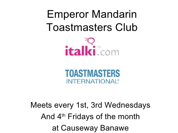 Emperor Mandarin Toastmasters Club Meets every 1st, 3rd Wednesdays And 4 th  Fridays of the month at Causeway Banawe