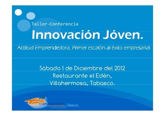 Taller-Conferencia      Innovación Jóven.Actitud Emprendedora, Primer escalón al éxito empresarial.                       ...