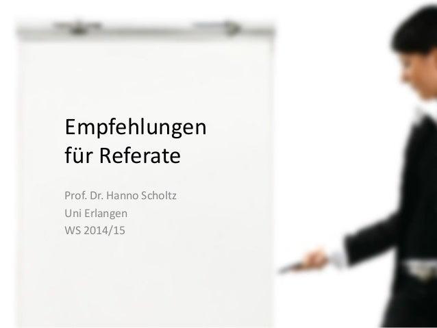 Empfehlungen für Referate  Prof. Dr. Hanno Scholtz  Uni Erlangen  WS 2014/15
