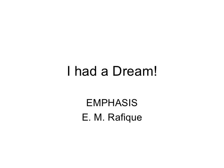 I had a Dream!   EMPHASIS  E. M. Rafique