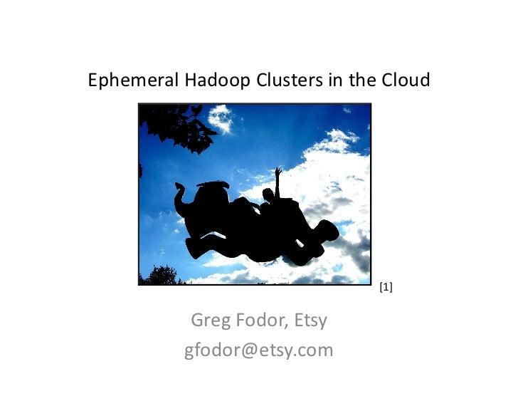 Emphemeral hadoop clusters in the cloud