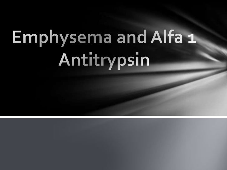 Emphysema Causes:   Congential (present at birth)   Smoking and second hand smoke   The results of Alpha 1-Antitrypsin ...
