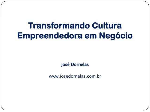 Transformando Cultura Empreendedora em Negócio  José Dornelas www.josedornelas.com.br