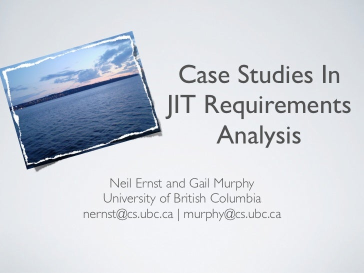 Case Studies in Just-in-Time Requirements Analysis