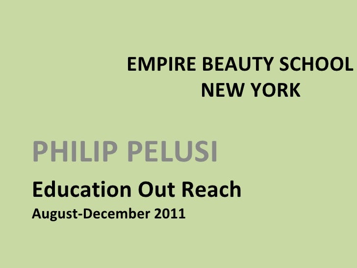 Education Out Reach  August-December 2011 <ul><li>PHILIP PELUSI   </li></ul>EMPIRE BEAUTY SCHOOL  NEW YORK