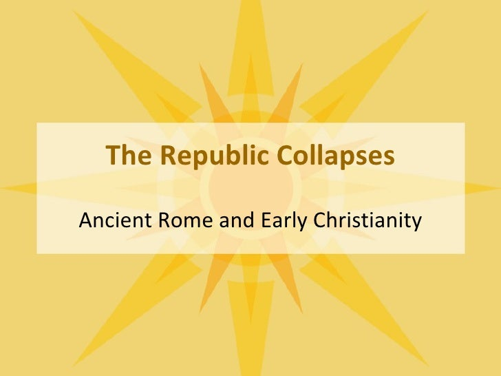The Republic Collapses Ancient Rome and Early Christianity