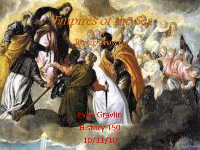 Empires of the Sea by Roger Crowley Evan Gravlin History 150 10/31/10