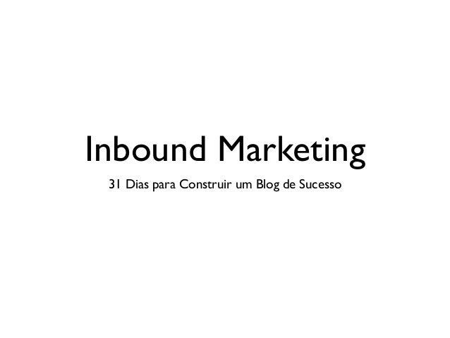 Inbound Marketing: 31 Dias para Construir um Blog de Sucesso