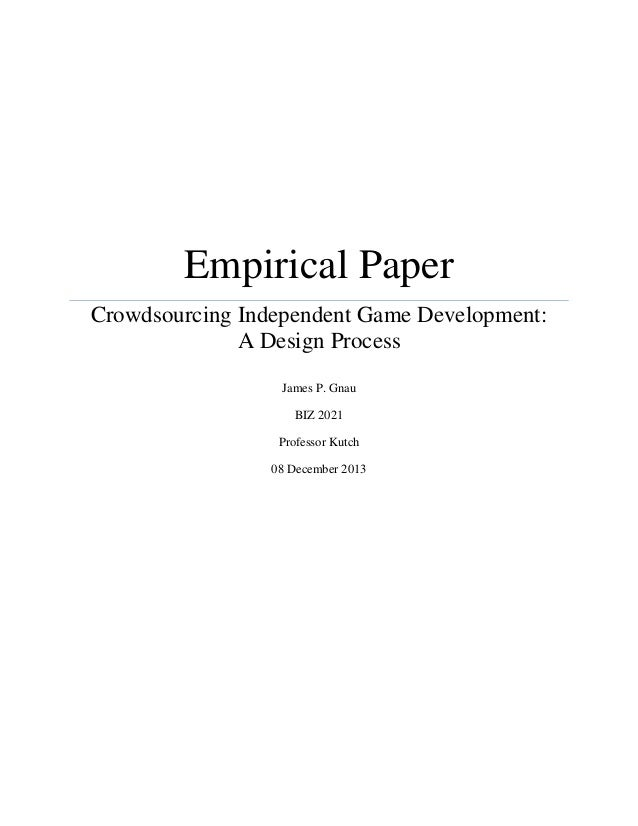 Empirical Paper Crowdsourcing Independent Game Development: A Design Process James P. Gnau BIZ 2021 Professor Kutch 08 Dec...