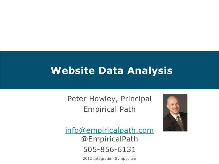 Website Data Analysis  Peter Howley, Principal      Empirical Path  info@empiricalpath.com      @EmpiricalPath       505-8...