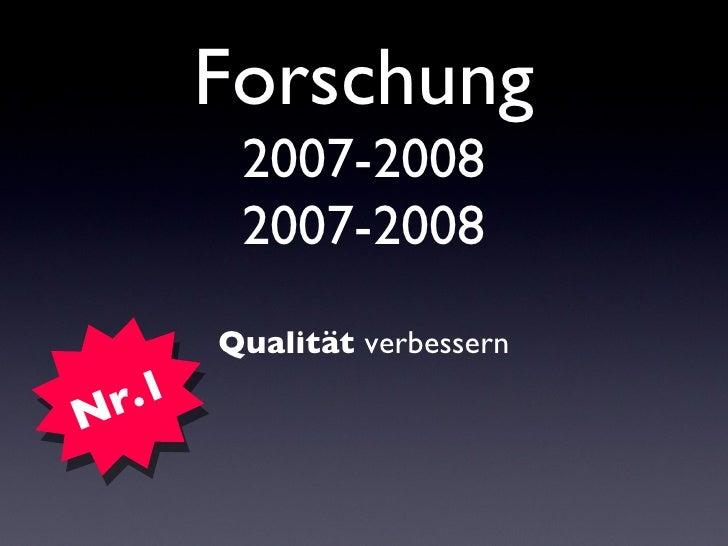 Forschung 2007-2008 2007-2008 <ul><li>Qualität  verbessern </li></ul>Nr.1