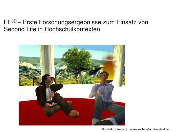 EL3D – Erste Forschungsergebnisse zum Einsatz von Second Life in Hochschulkontexten<br />