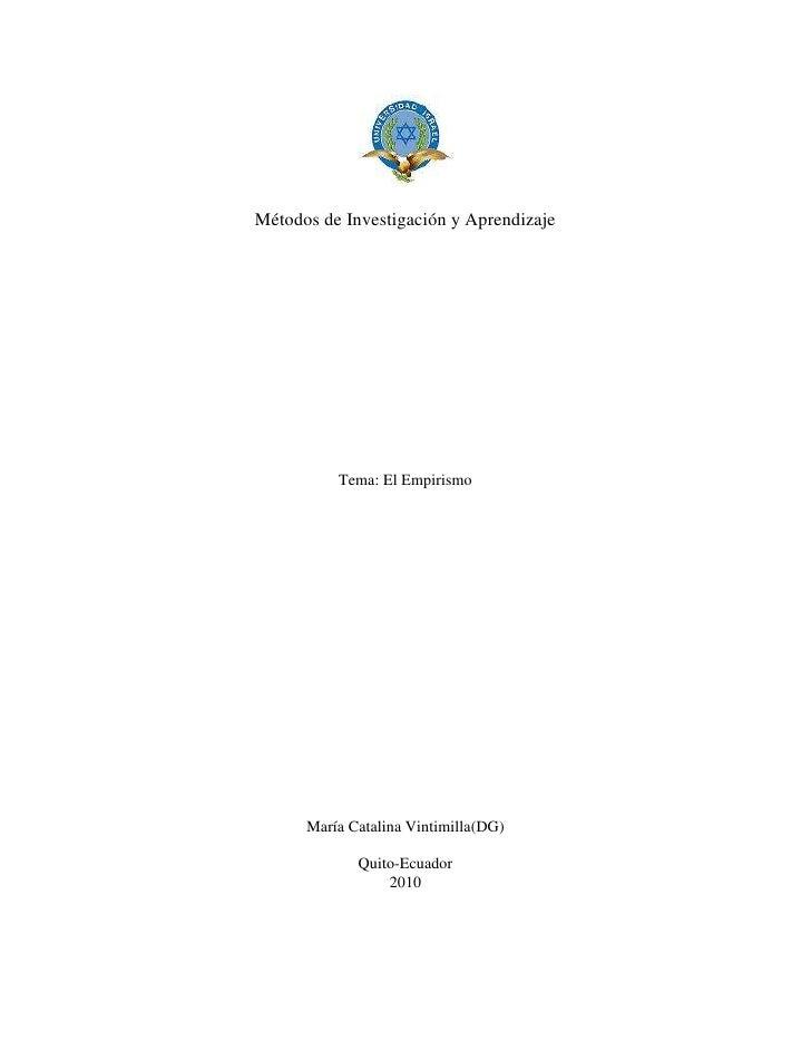 Métodos de Investigación y Aprendizaje<br />Tema: El Empirismo<br />María Catalina Vintimilla(DG)<br />Quito-Ecuador<br />...