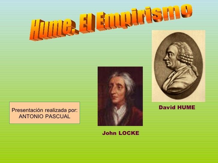 Hume. El Empirismo Presentación realizada por: ANTONIO PASCUAL David HUME John LOCKE